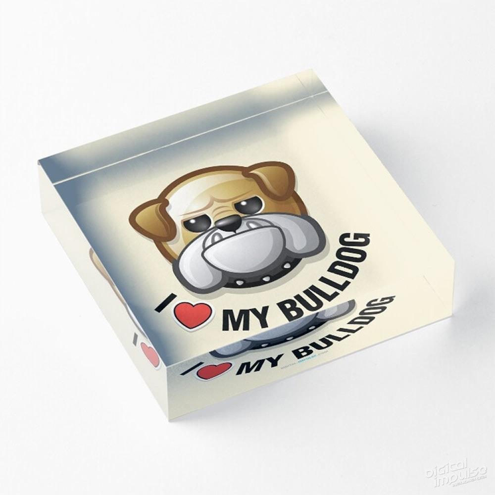 I Love My Bulldog - Acrylic Block
