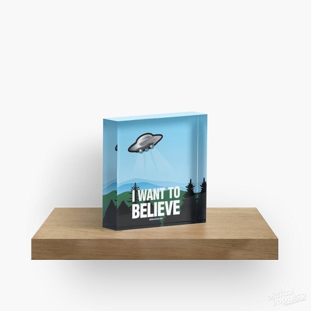 I Want to Believe - Acrylic Block